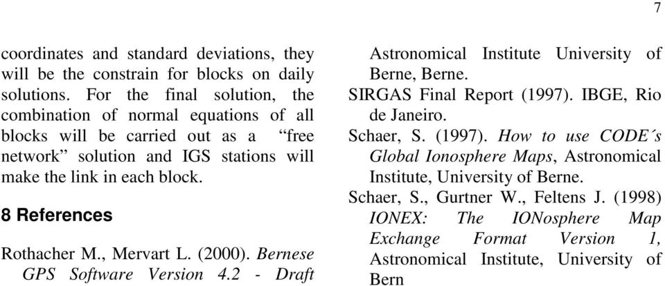 8 References Rothacher M., Mervart L. (2000. Bernese GPS Software Version 4.2 - Draft Astronomical Institute University of Berne, Berne. SIRGAS Final Report (1997.