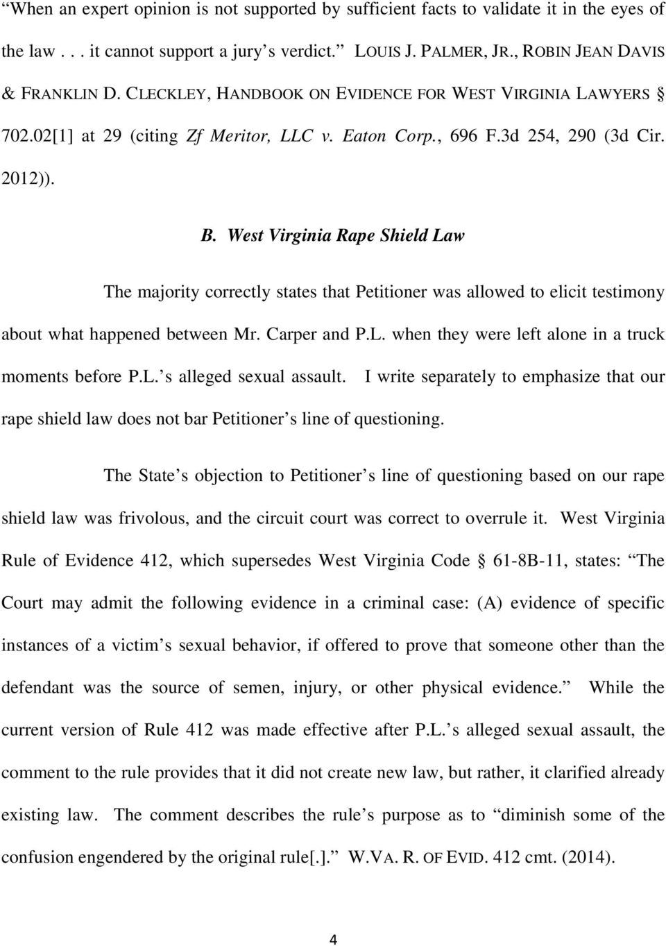 West Virginia Rape Shield Law The majority correctly states that Petitioner was allowed to elicit testimony about what happened between Mr. Carper and P.L. when they were left alone in a truck moments before P.