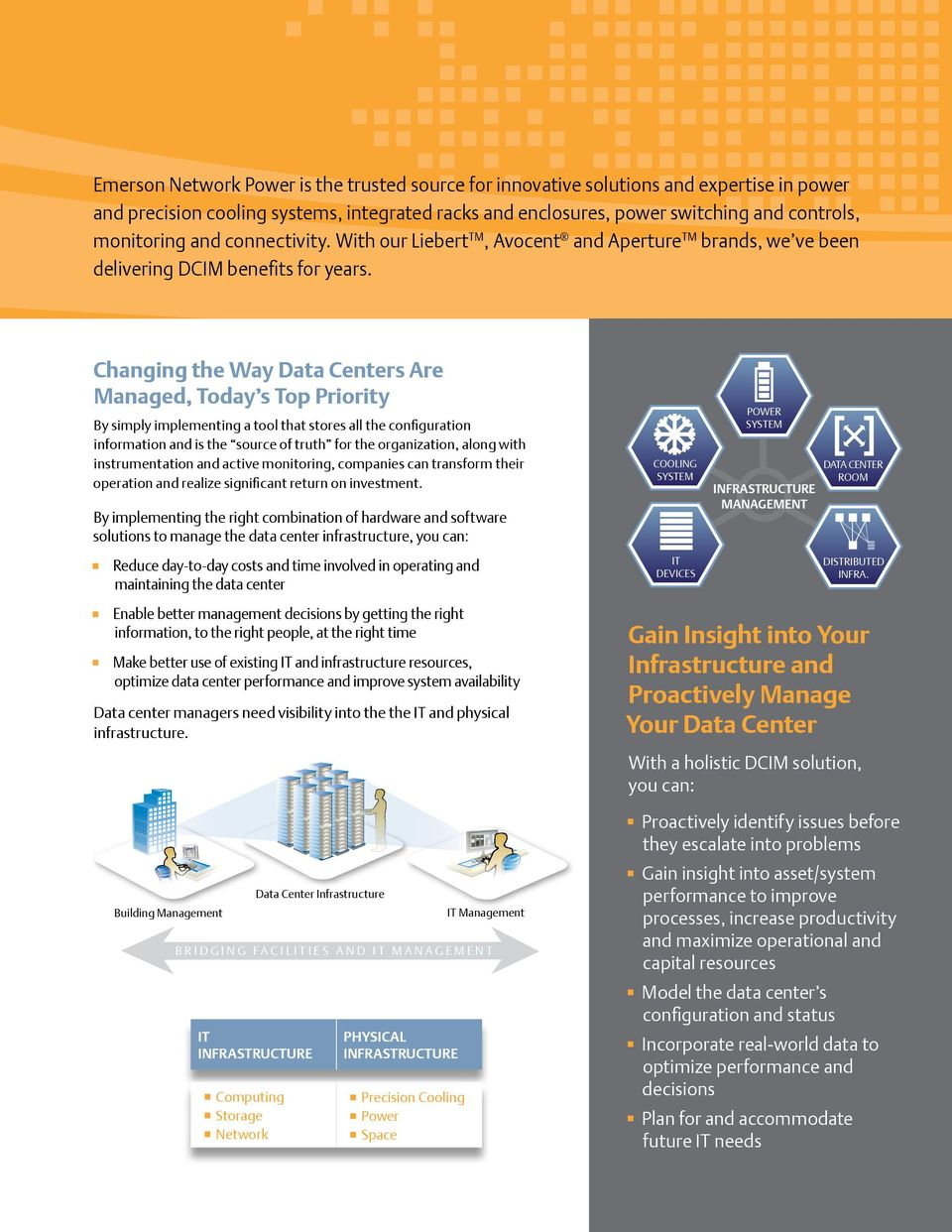 Changing the Way Data Centers Are Managed, Today s Top Priority By simply implementing a tool that stores all the configuration information and is the source of truth for the organization, along with