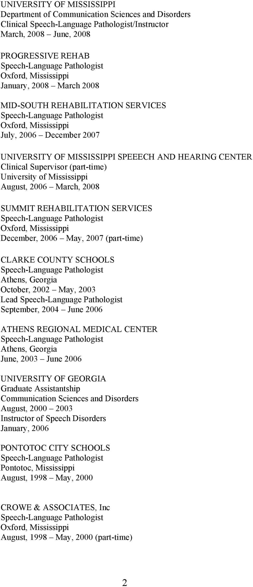 SCHOOLS Athens, Georgia October, 2002 May, 2003 Lead September, 2004 June 2006 ATHENS REGIONAL MEDICAL CENTER Athens, Georgia June, 2003 June 2006 Graduate Assistantship Communication Sciences and