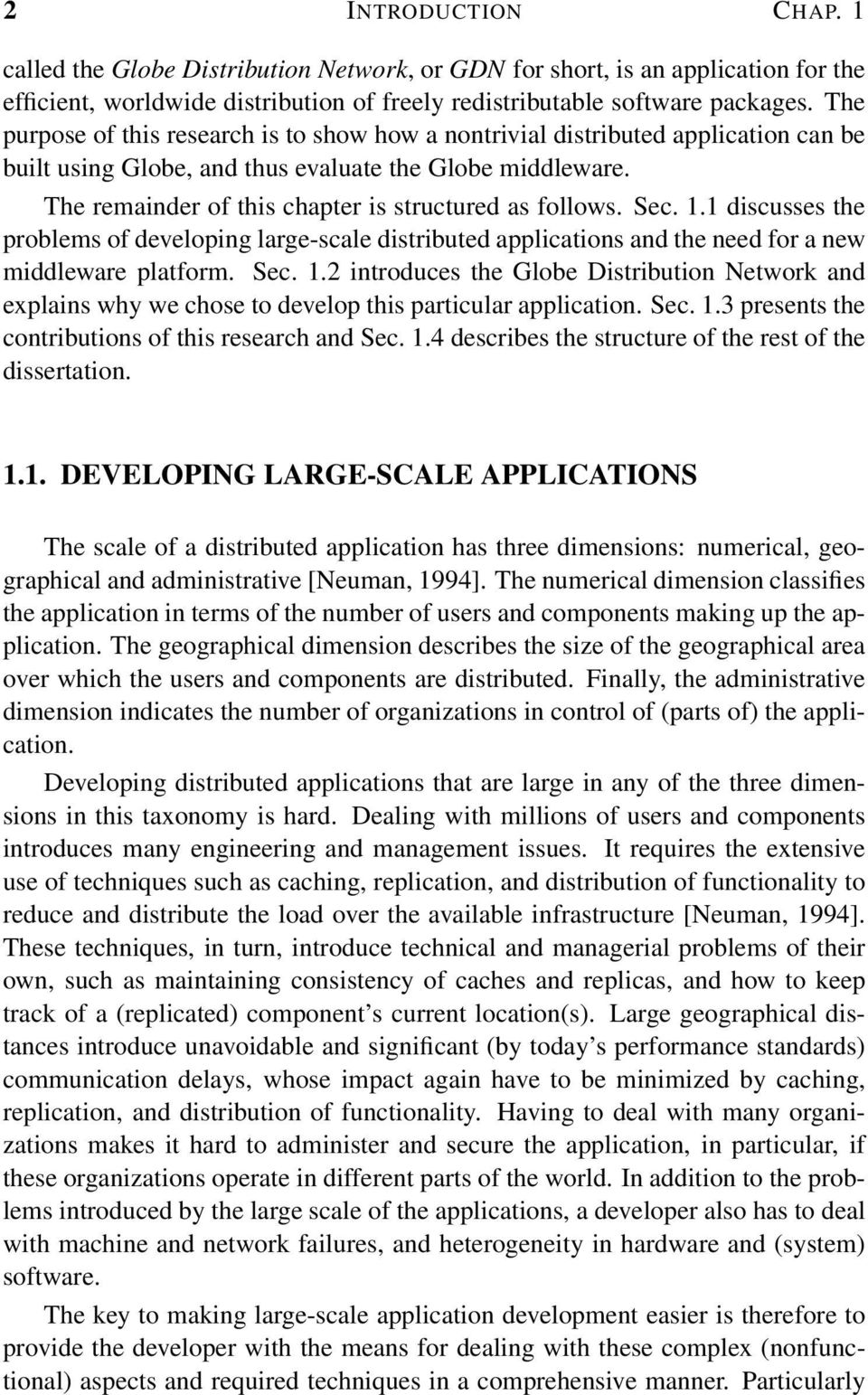 The remainder of this chapter is structured as follows. Sec. 1.1 discusses the problems of developing large-scale distributed applications and the need for a new middleware platform. Sec. 1.2 introduces the Globe Distribution Network and explains why we chose to develop this particular application.