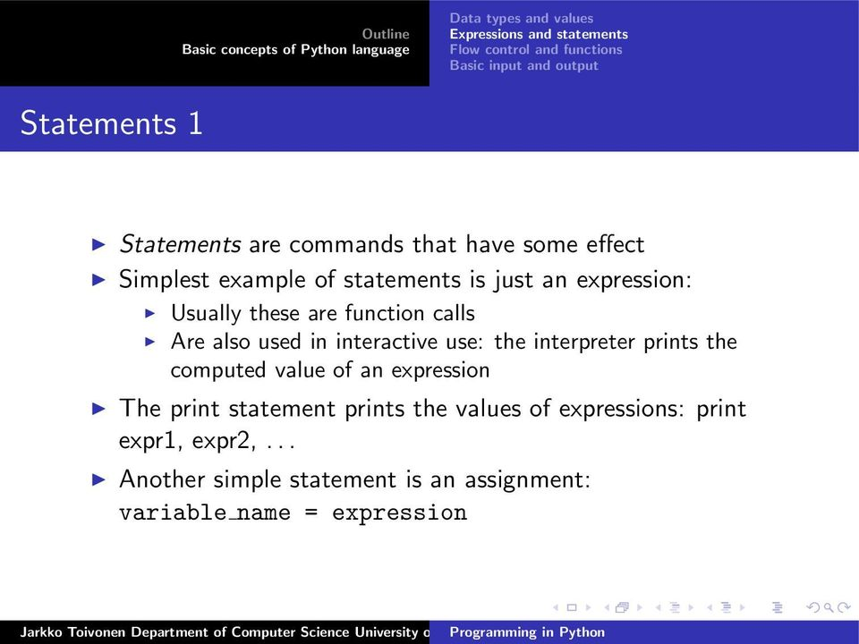 interpreter prints the computed value of an expression The print statement prints the values of