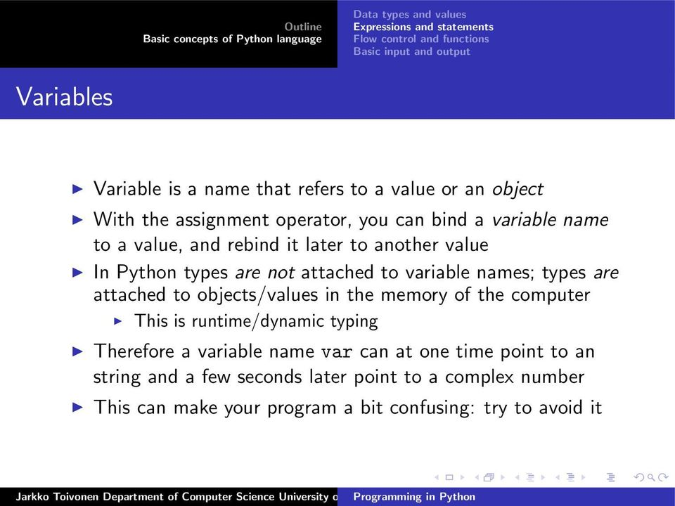 objects/values in the memory of the computer This is runtime/dynamic typing Therefore a variable name var can at one time