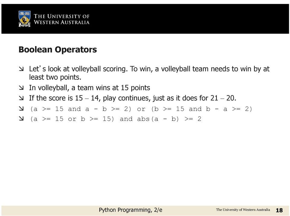 æ In volleyball, a team wins at 15 points æ If the score is 15 14, play