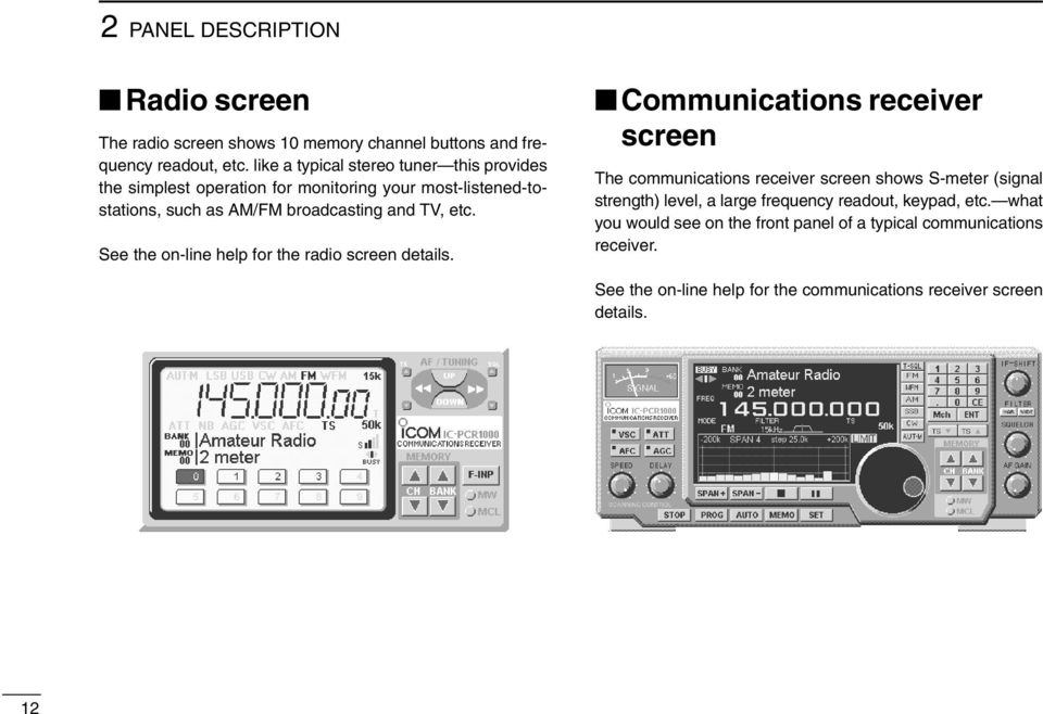 See the on-line help for the radio screen details.