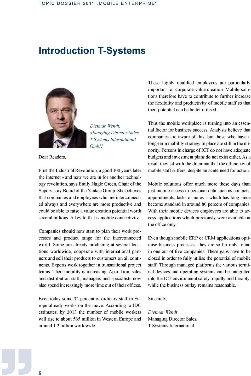 Dear Readers, Dietmar Wendt, Managing Director Sales, T-Systems International GmbH First the Industrial Revolution, a good 100 years later the internet - and now we are in for another technology