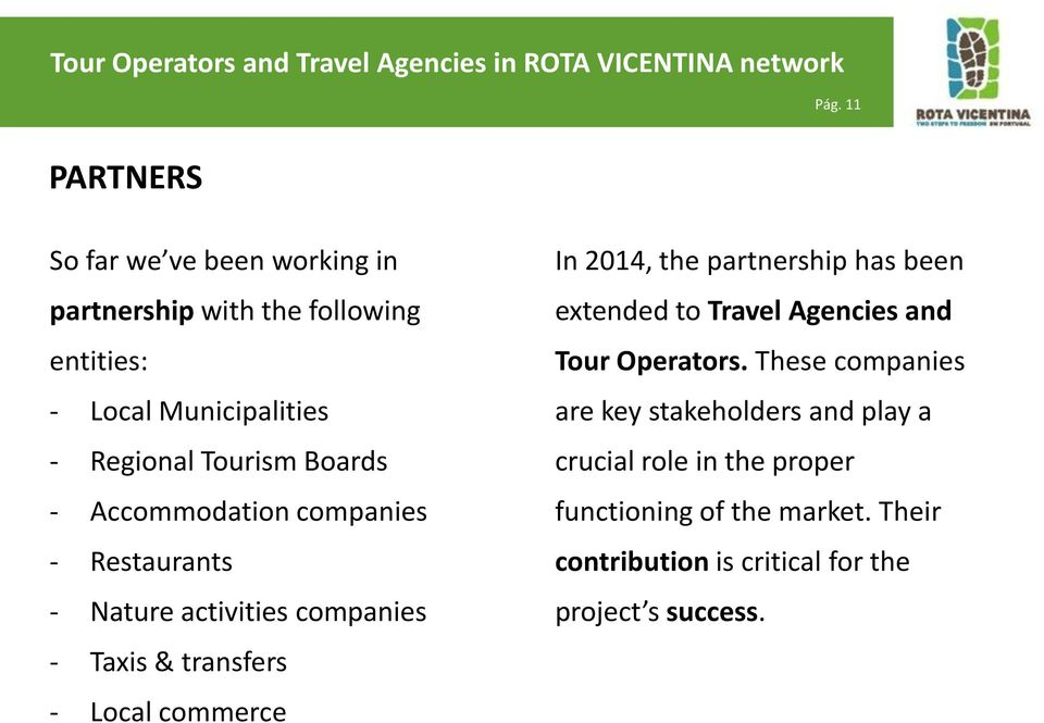 Boards - Accommodation companies - Restaurants - Nature activities companies - Taxis & transfers - Local commerce In