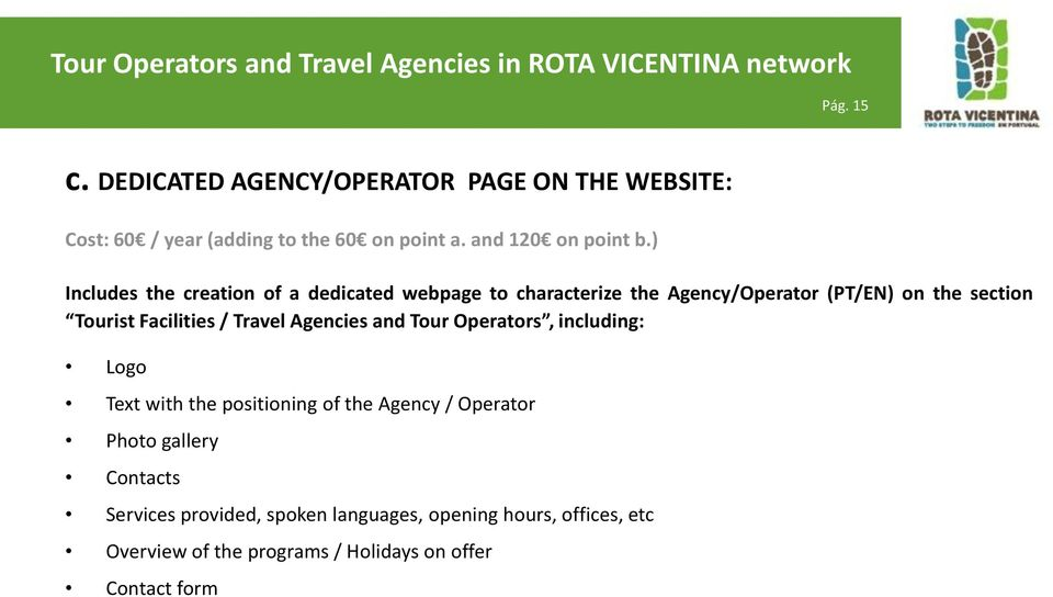 / Travel Agencies and Tour Operators, including: Logo Text with the positioning of the Agency / Operator Photo gallery