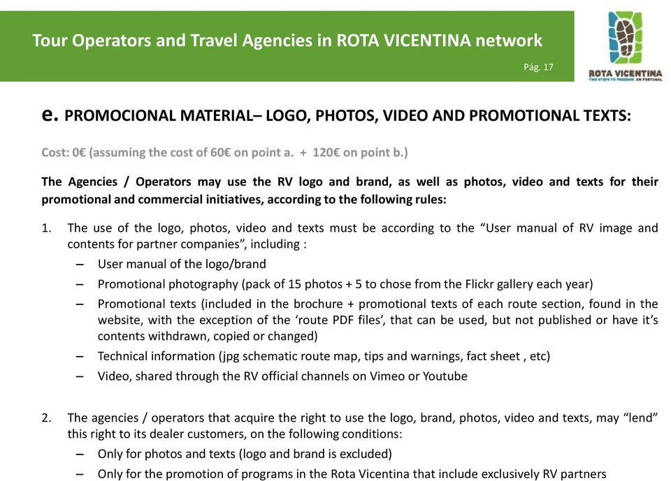 The use of the logo, photos, video and texts must be according to the User manual of RV image and contents for partner companies, including : User manual of the logo/brand Promotional photography
