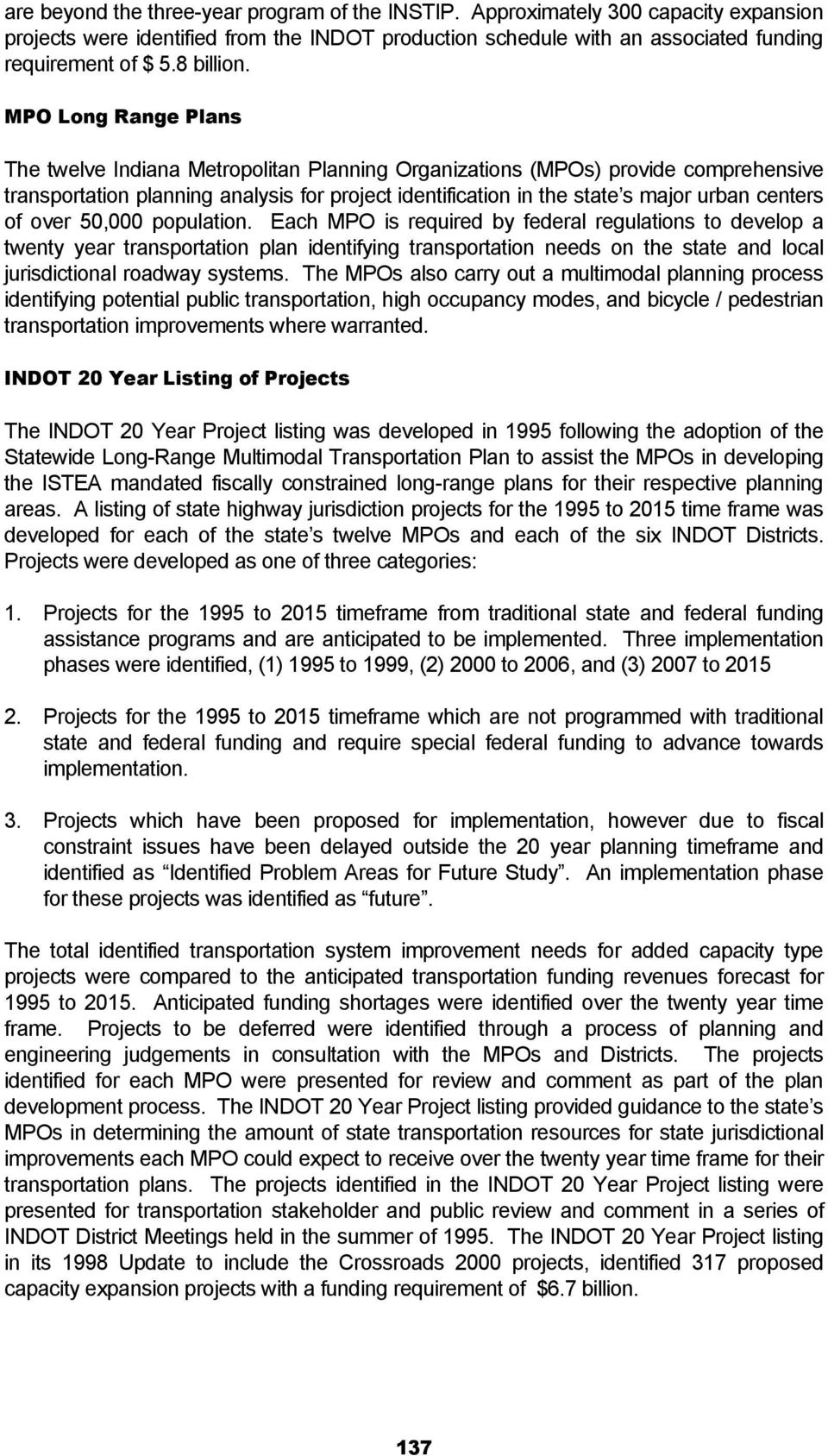 MPO Long Range Plans The twelve Indiana Metropolitan Planning Organizations (MPOs) provide comprehensive transportation planning analysis for project identification in the state s major urban centers