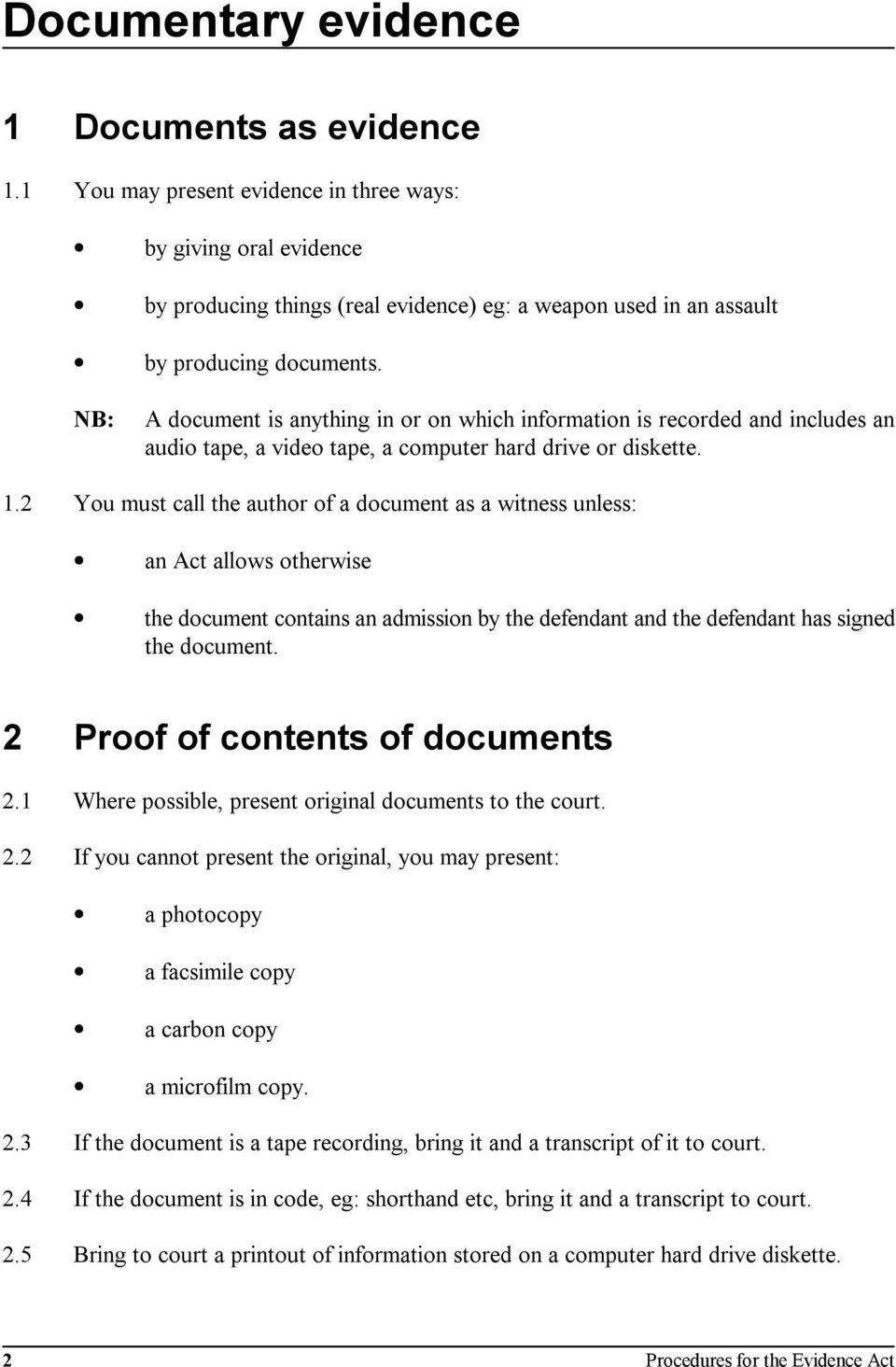 NB: A document is anything in or on which information is recorded and includes an audio tape, a video tape, a computer hard drive or diskette. 1.