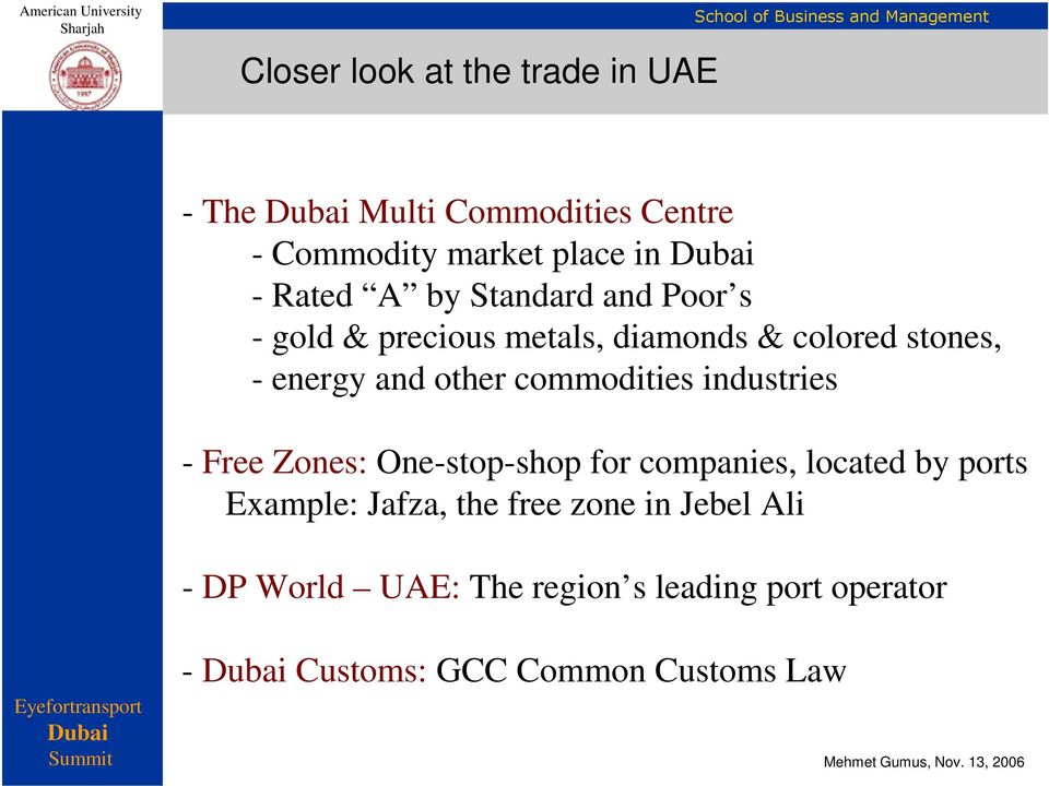 commodities industries - Free Zones: One-stop-shop for companies, located by ports Example: Jafza,