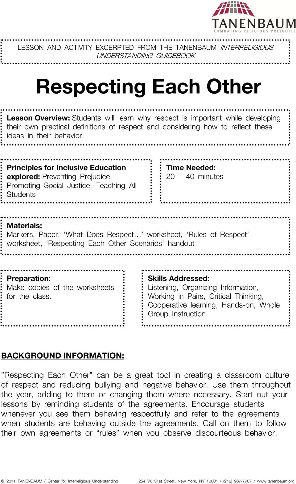 Principles for Inclusive Education explored: Preventing Prejudice, Promoting Social Justice, Teaching All Students Time Needed: 20 40 minutes Materials: Markers, Paper, What Does Respect worksheet,