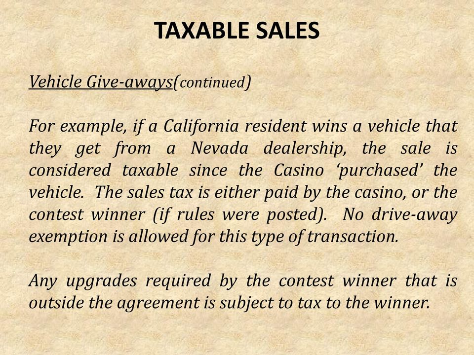 The sales tax is either paid by the casino, or the contest winner (if rules were posted).