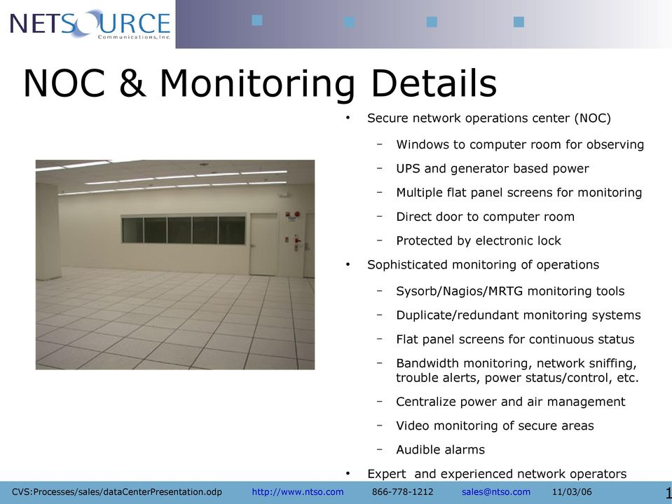 monitoring tools Duplicate/redundant monitoring systems Flat panel screens for continuous status Bandwidth monitoring, network sniffing, trouble