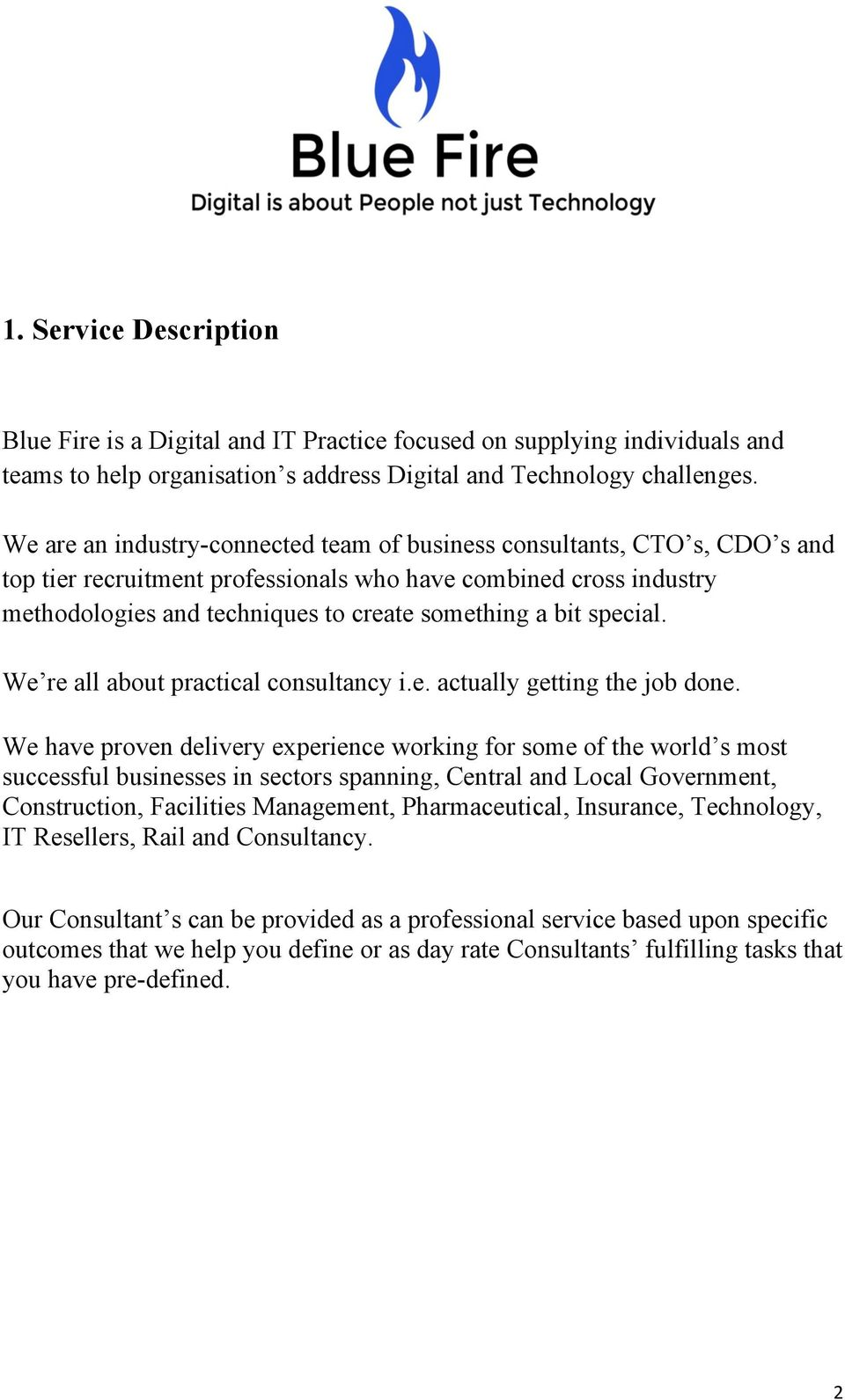 special. We re all about practical consultancy i.e. actually getting the job done.
