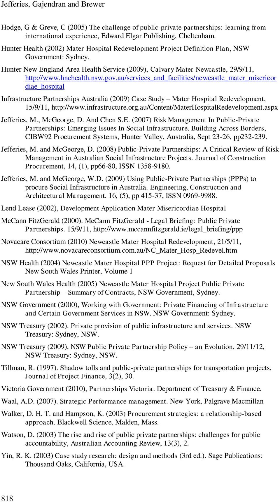 hnehealth.nsw.gov.au/services_and_facilities/newcastle_mater_misericor diae_hospital Infrastructure Partnerships Australia (2009) Case Study Mater Hospital Redevelopment, 15/9/11, http://www.