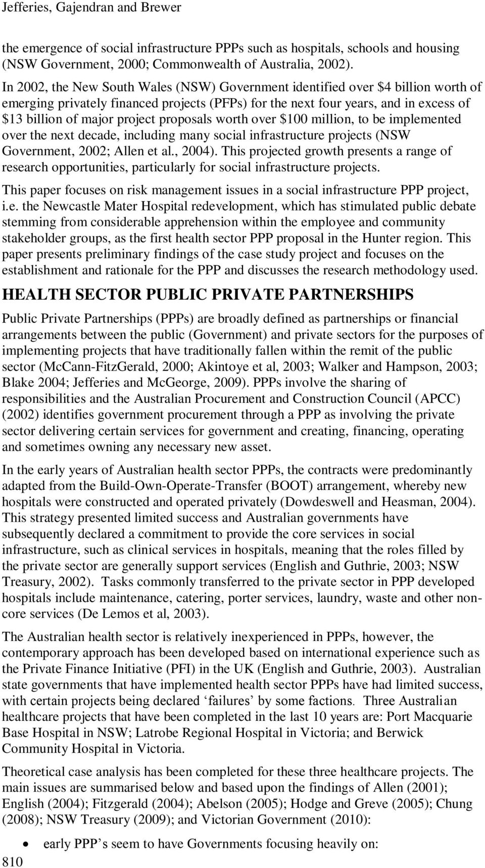 proposals worth over $100 million, to be implemented over the next decade, including many social infrastructure projects (NSW Government, 2002; Allen et al., 2004).