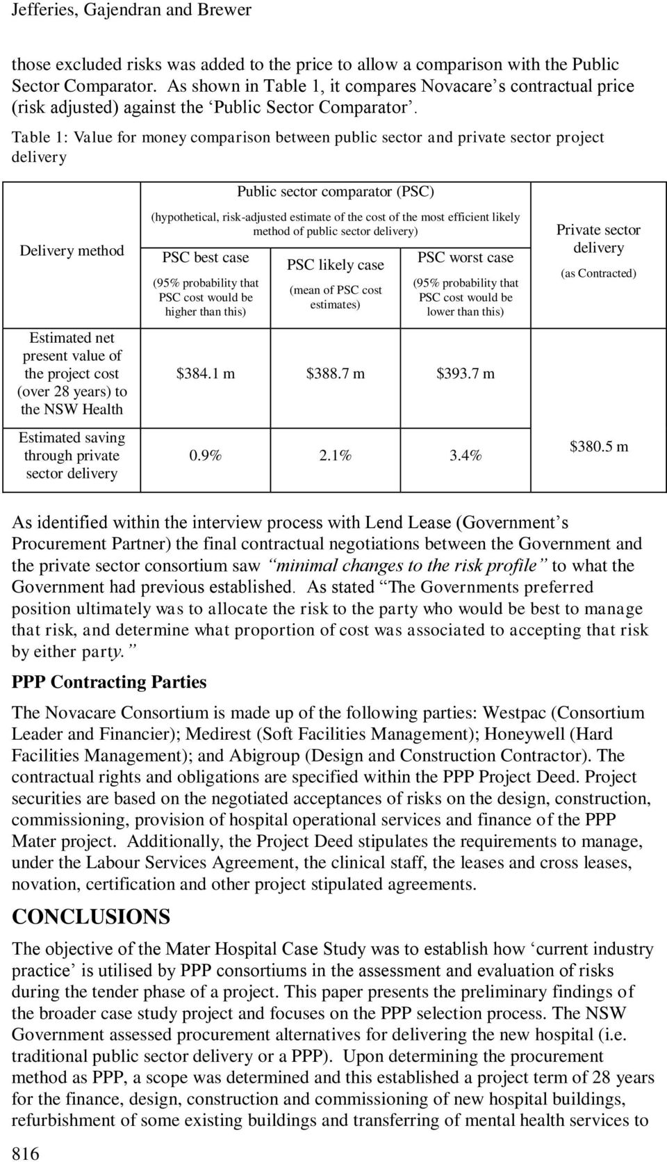 Table 1: Value for money comparison between public sector and private sector project delivery Public sector comparator (PSC) Delivery method Estimated net present value of the project cost (over 28