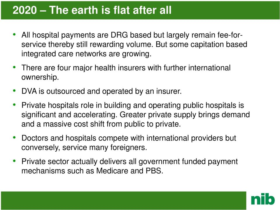 DVA is outsourced and operated by an insurer. Private hospitals role in building and operating public hospitals is significant and accelerating.