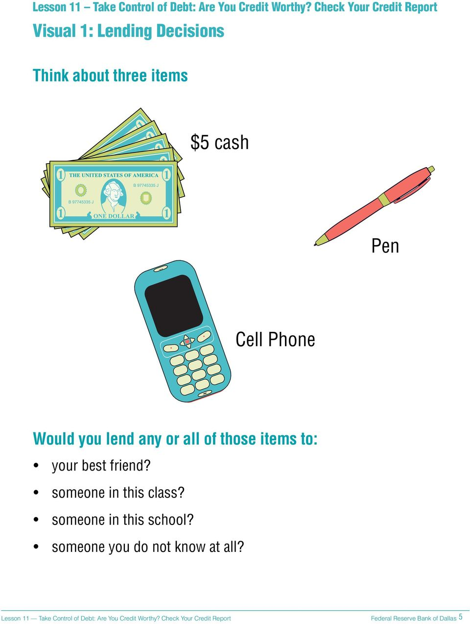 items $5 cash Pen Cell Phone Would you lend any or all of those items to: