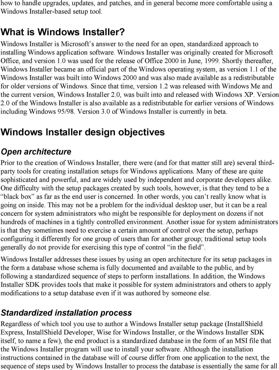 Windows Installer was originally created for Microsoft Office, and version 1.0 was used for the release of Office 2000 in June, 1999.