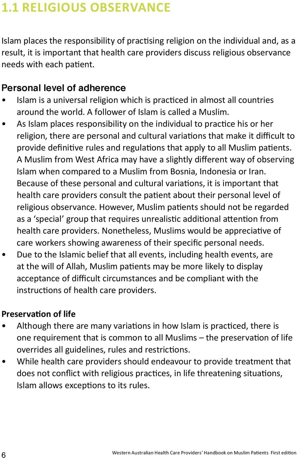 As Islam places responsibility on the individual to practice his or her religion, there are personal and cultural variations that make it difficult to provide definitive rules and regulations that