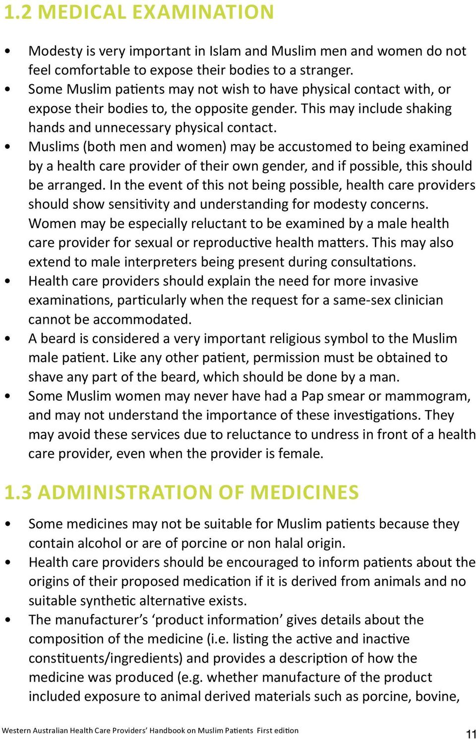 Muslims (both men and women) may be accustomed to being examined by a health care provider of their own gender, and if possible, this should be arranged.