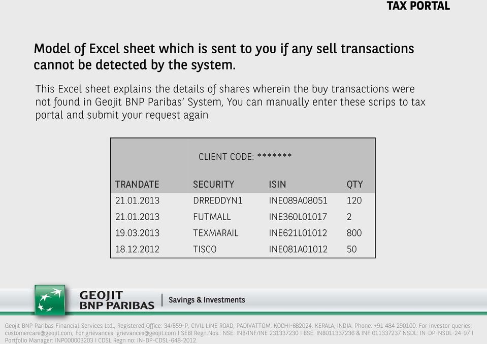 You can manually enter these scrips to tax portal and submit your request again CLIENT CODE: ******* TRANDATE SECURITY ISIN