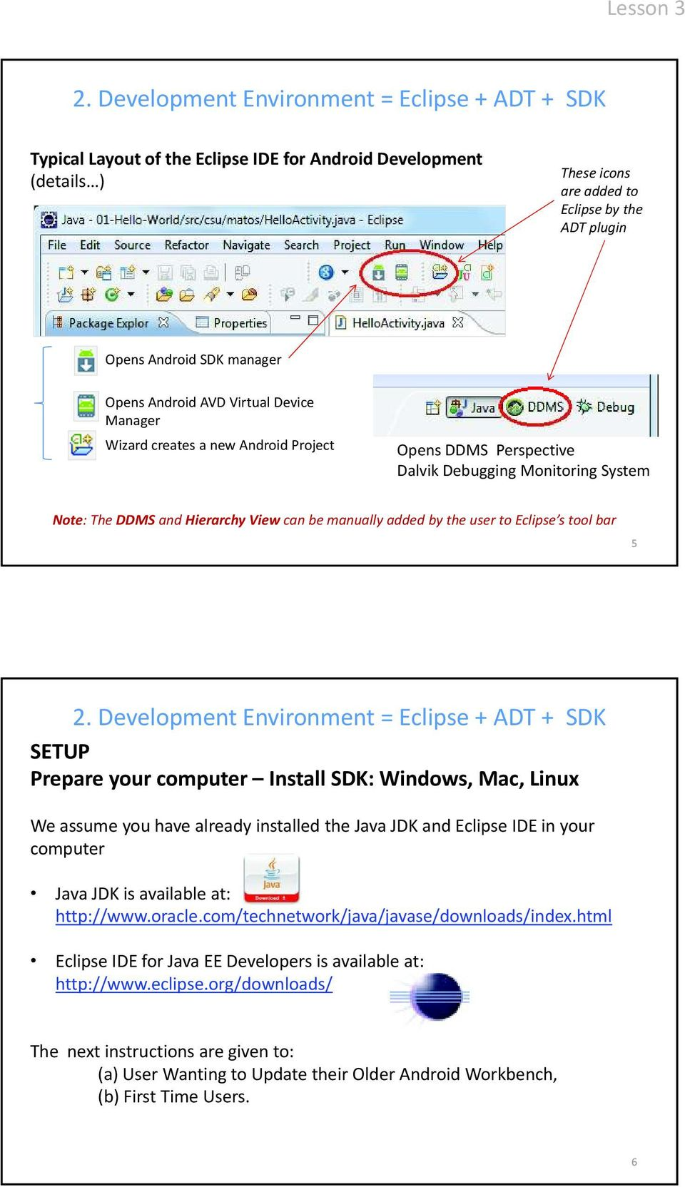 your computer Install SDK: Windows, Mac, Linux We assume you have already installed the Java JDK and Eclipse IDE in your computer Java JDK is available at: http://www.oracle.