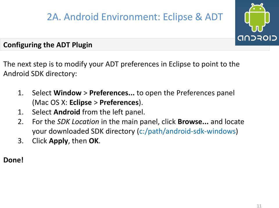 .. to open the Preferences panel (Mac OS X: Eclipse > Preferences). 1. Select Android from the left panel. 2.