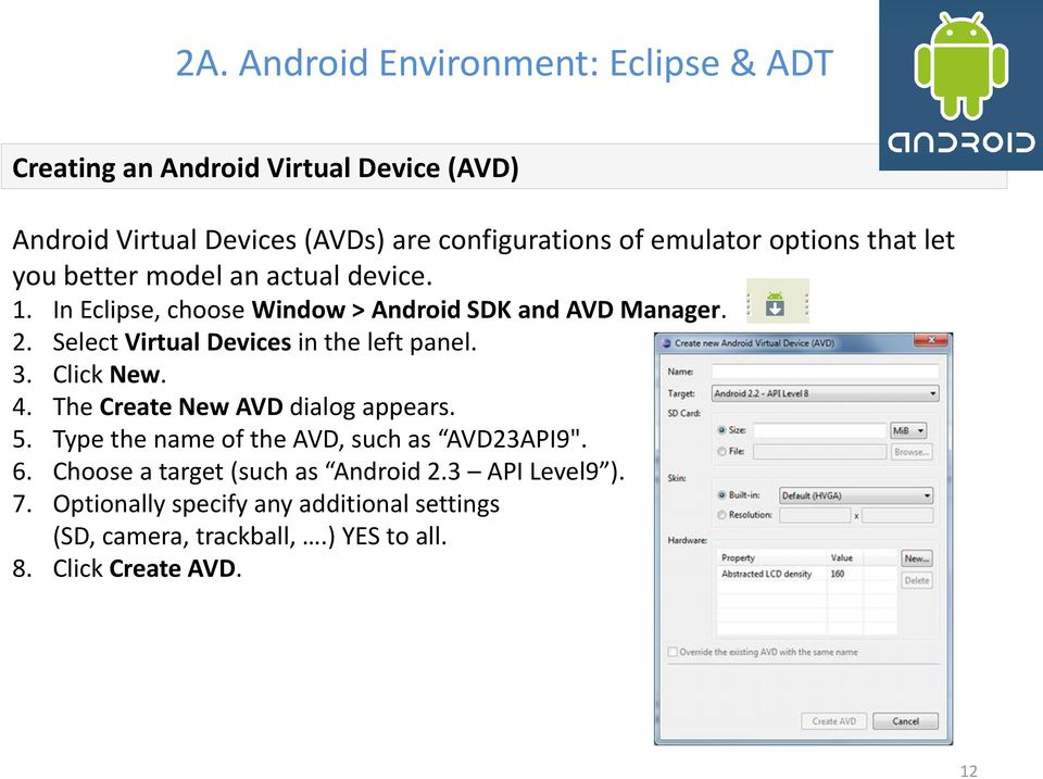 Select Virtual Devices in the left panel. 3. Click New. 4. The Create New AVD dialog appears. 5.