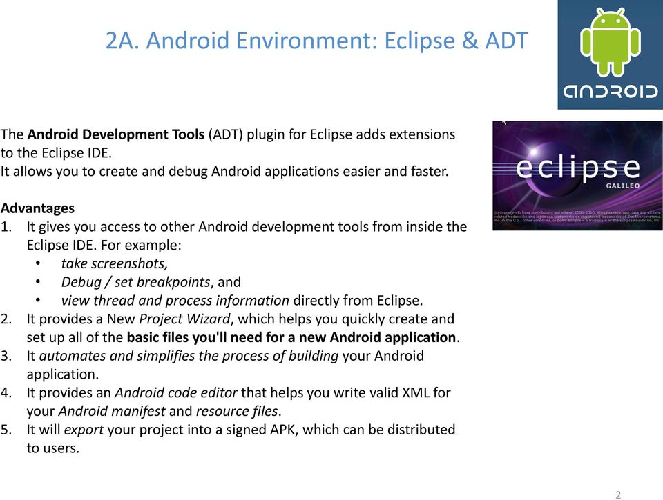 For example: take screenshots, Debug / set breakpoints, and view thread and process information directly from Eclipse. 2.
