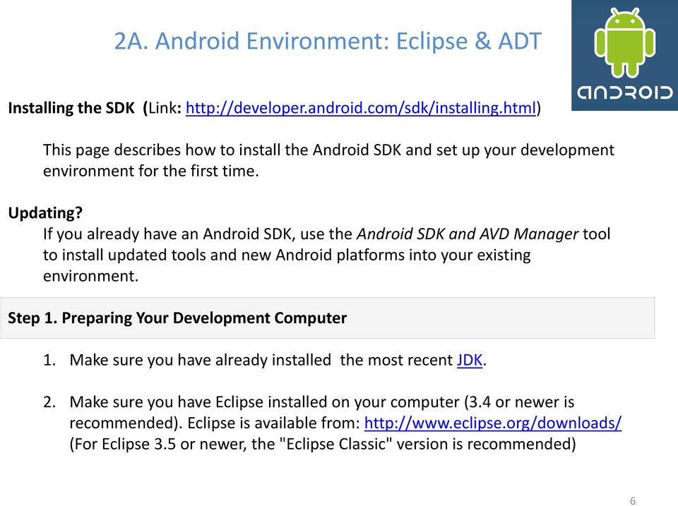 If you already have an Android SDK, use the Android SDK and AVD Manager tool to install updated tools and new Android platforms into your existing environment. Step 1.