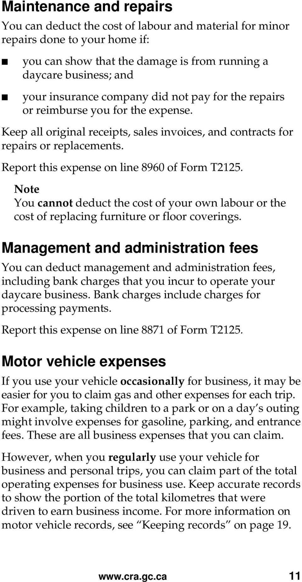 Report this expense on line 8960 of Form T2125. Note You cannot deduct the cost of your own labour or the cost of replacing furniture or floor coverings.