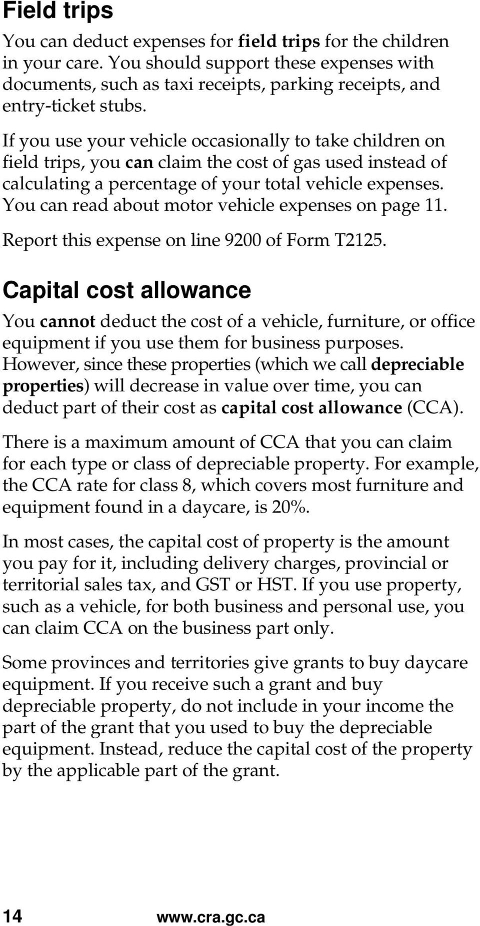You can read about motor vehicle expenses on page 11. Report this expense on line 9200 of Form T2125.