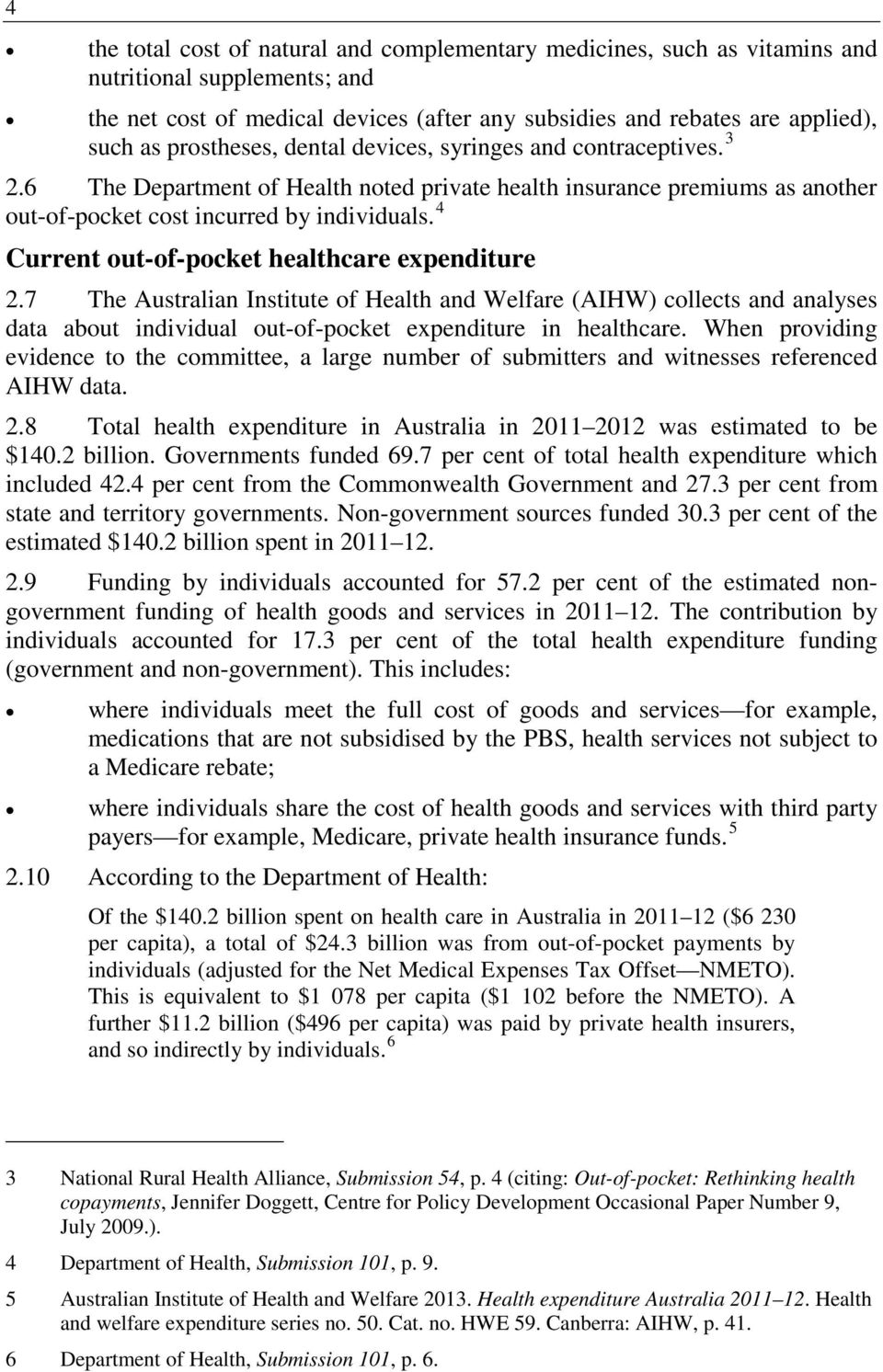 4 Current out-of-pocket healthcare expenditure 2.7 The Australian Institute of Health and Welfare (AIHW) collects and analyses data about individual out-of-pocket expenditure in healthcare.