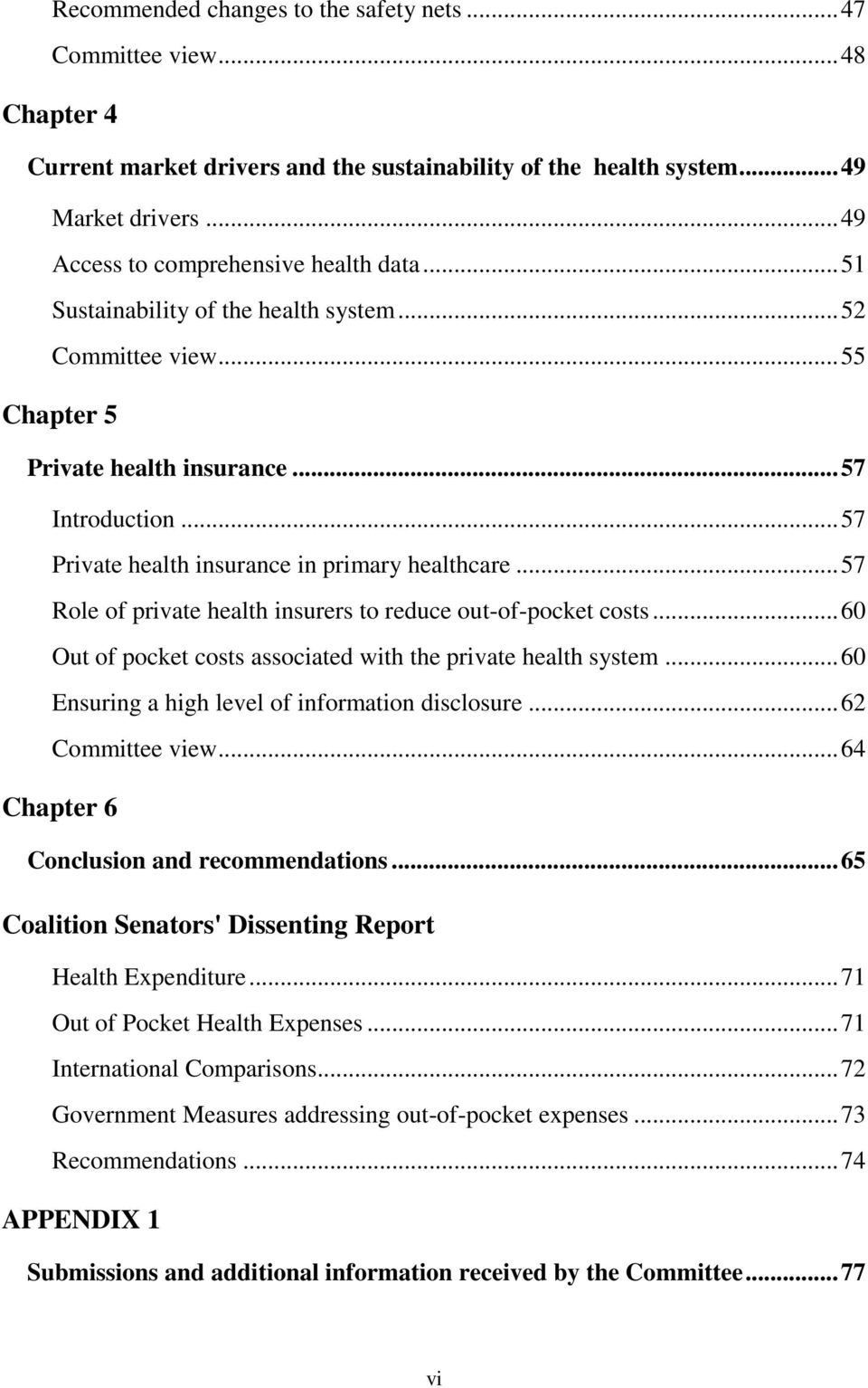 .. 57 Private health insurance in primary healthcare... 57 Role of private health insurers to reduce out-of-pocket costs... 60 Out of pocket costs associated with the private health system.
