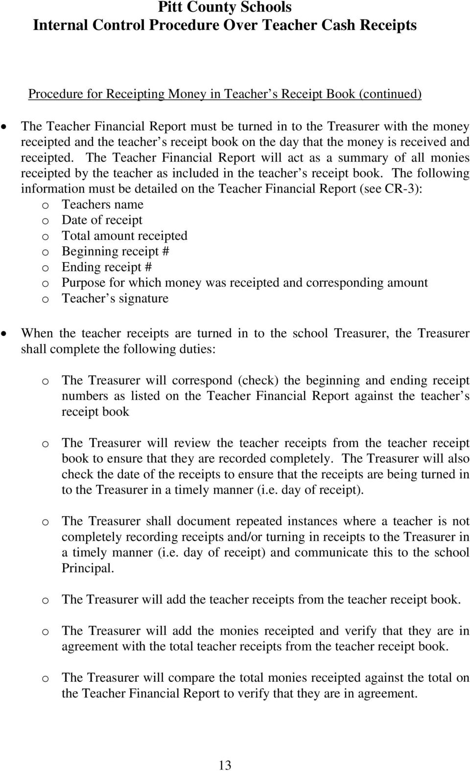 The Teacher Financial Report will act as a summary of all monies receipted by the teacher as included in the teacher s receipt book.