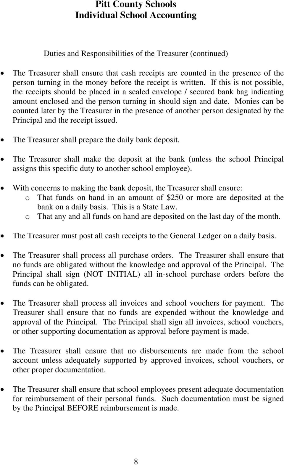 Monies can be counted later by the Treasurer in the presence of another person designated by the Principal and the receipt issued. The Treasurer shall prepare the daily bank deposit.