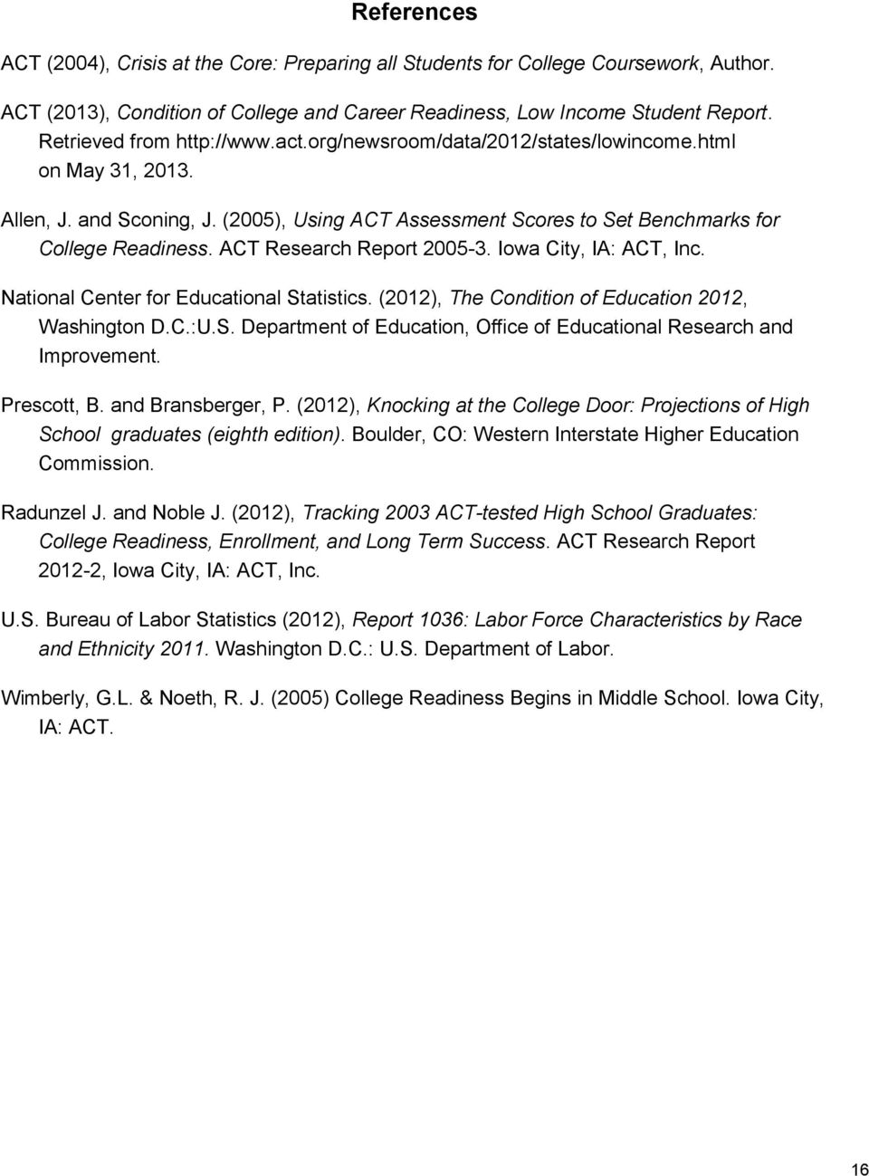 ACT Research Report 2005-3. Iowa City, IA: ACT, Inc. National Center for Educational Statistics. (2012), The Condition of Education 2012, Washington D.C.:U.S. Department of Education, Office of Educational Research and Improvement.