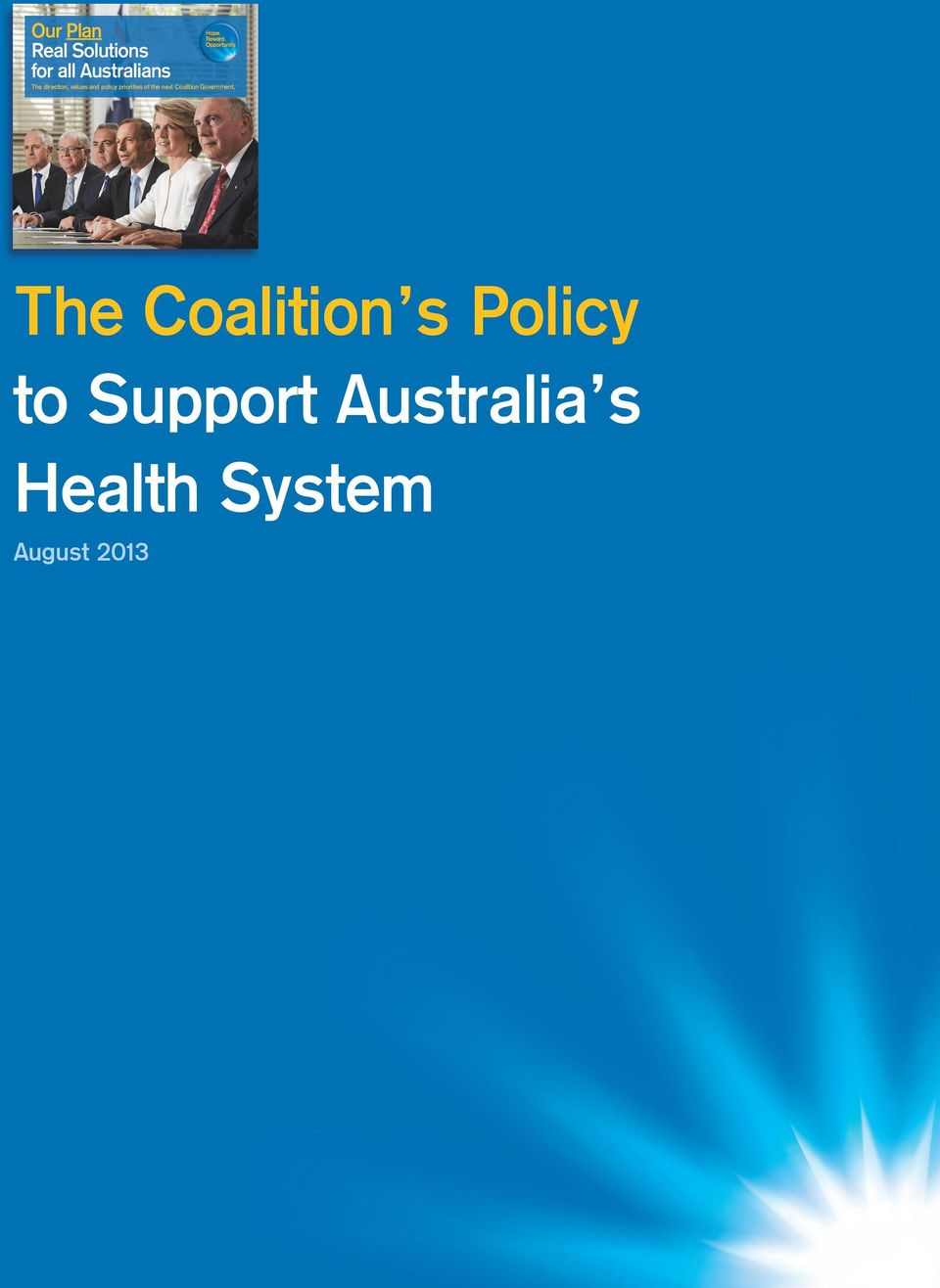 The Coalition s Policy to Support Australia s Health System August 2013 Our Plan s Real