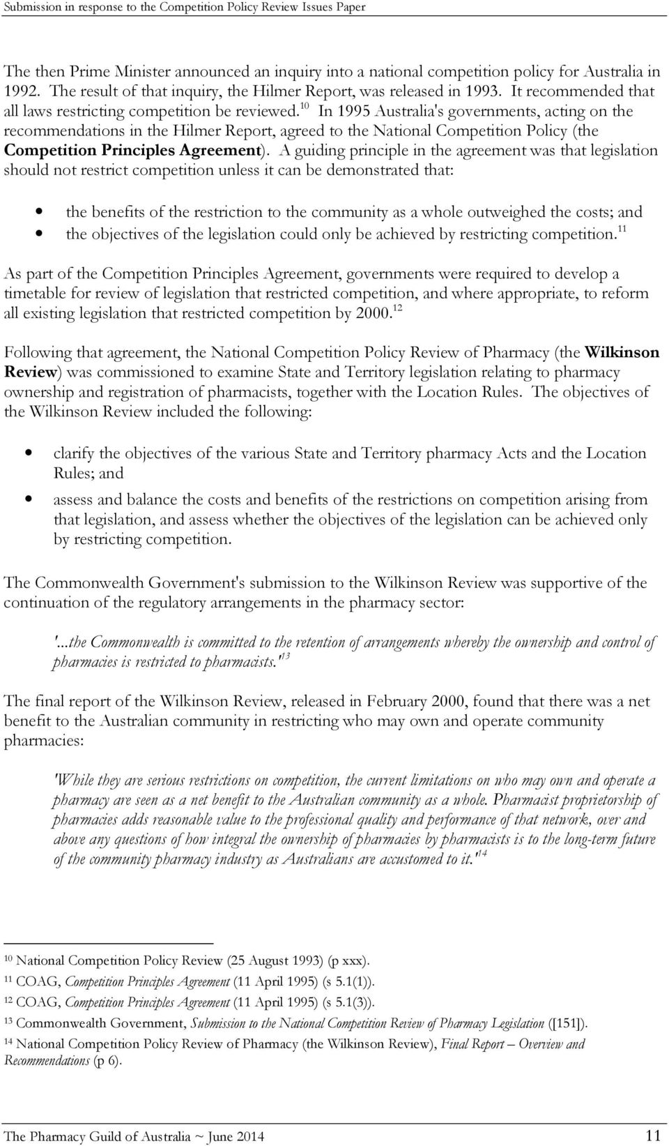 10 In 1995 Australia's governments, acting on the recommendations in the Hilmer Report, agreed to the National Competition Policy (the Competition Principles Agreement).