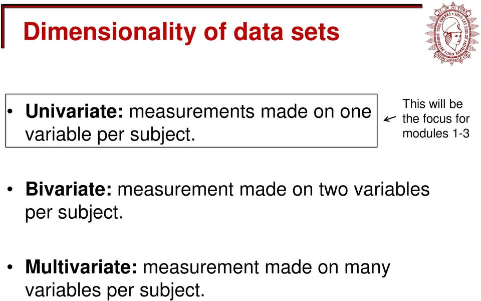 This will be the focus for modules 1-3 Bivariate: measurement