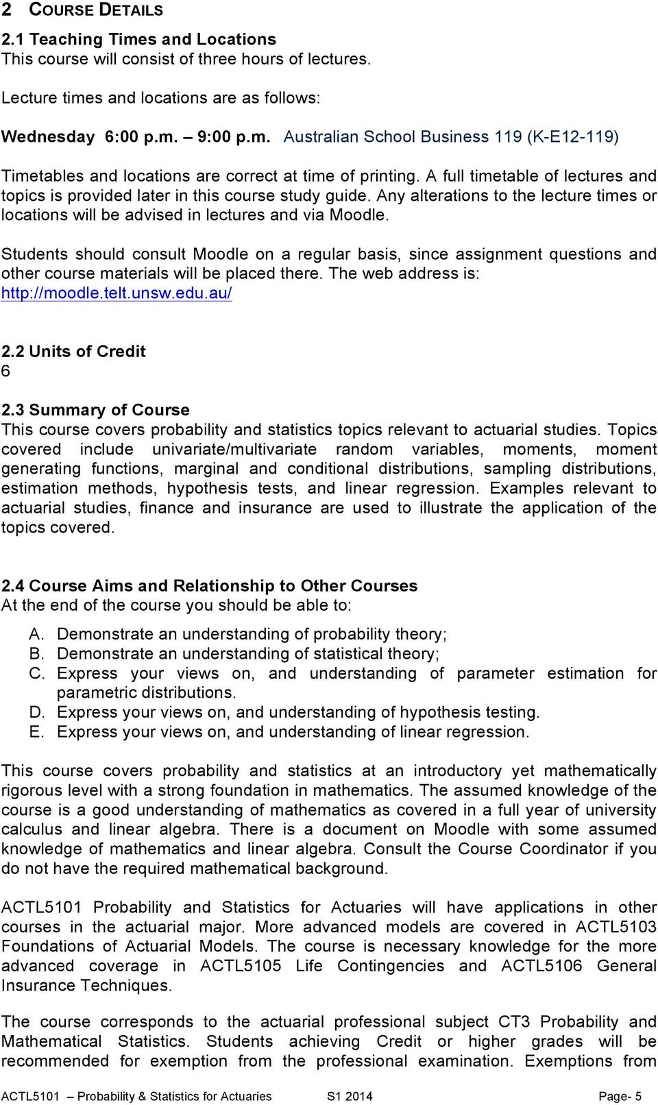 Students should consult Moodle on a regular basis, since assignment questions and other course materials will be placed there. The web address is: http://moodle.telt.unsw.edu.au/ 2.