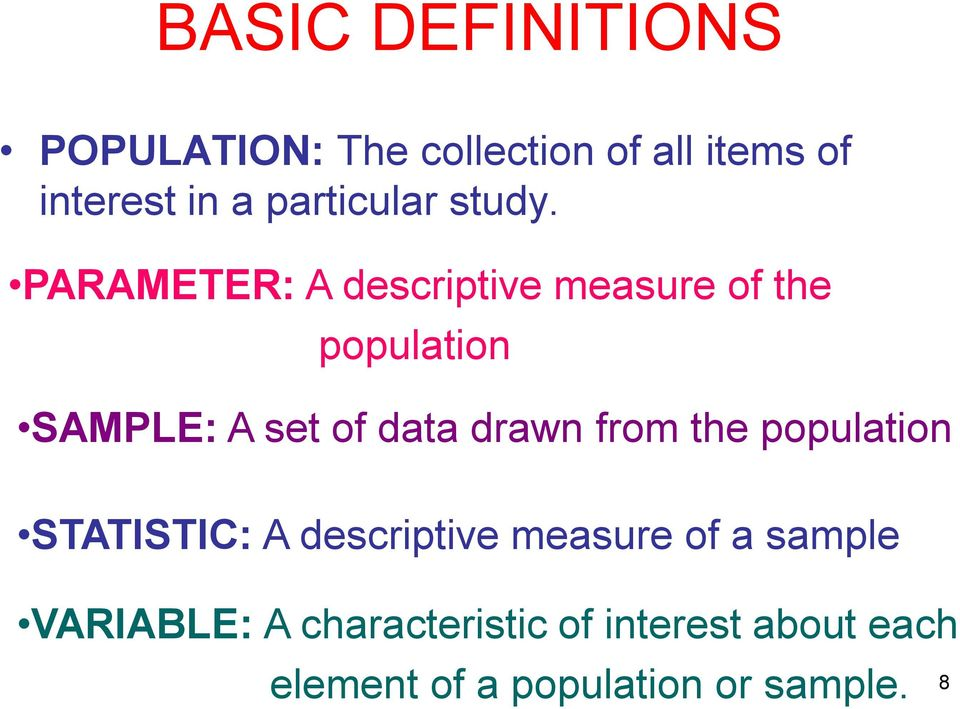 PARAMETER: A descriptive measure of the population SAMPLE: A set of data drawn