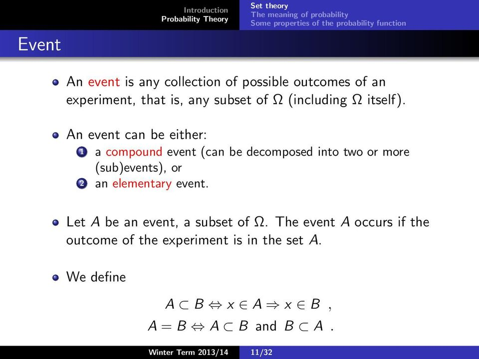 An event can be either: 1 a compound event (can be decomposed into two or more (sub)events), or 2 an