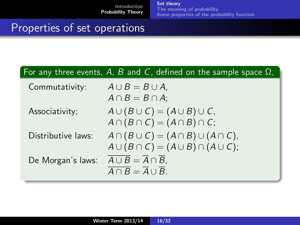 (A B) C, A (B C) = (A B) C; Distributive laws: De Morgan s laws: A B = A B, A