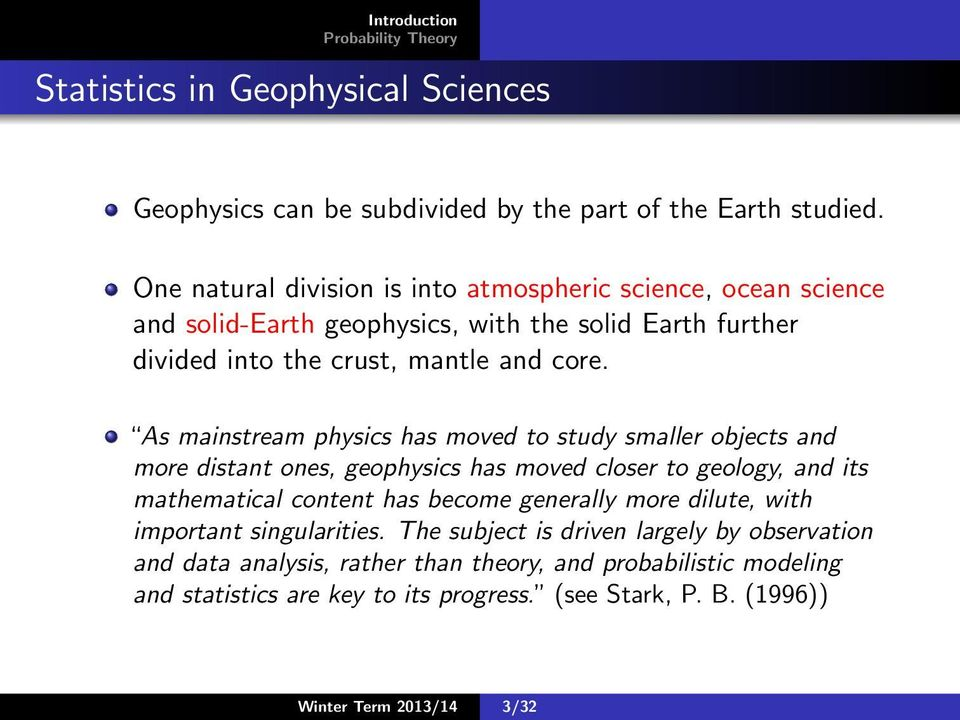 As mainstream physics has moved to study smaller objects and more distant ones, geophysics has moved closer to geology, and its mathematical content has become