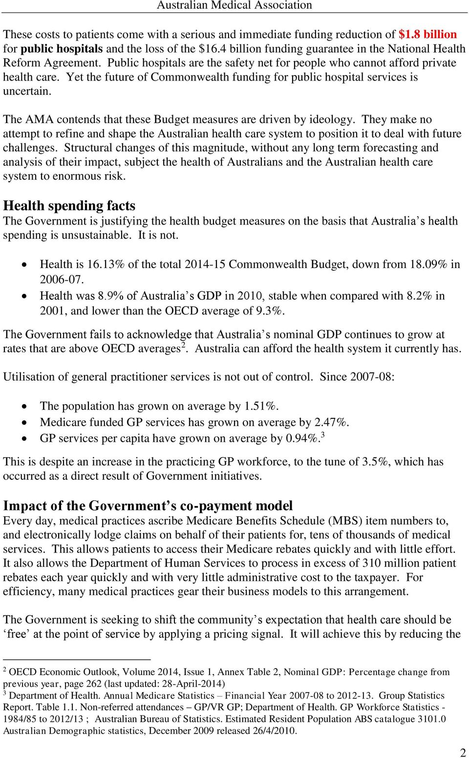 Yet the future of Commonwealth funding for public hospital services is uncertain. The AMA contends that these Budget measures are driven by ideology.